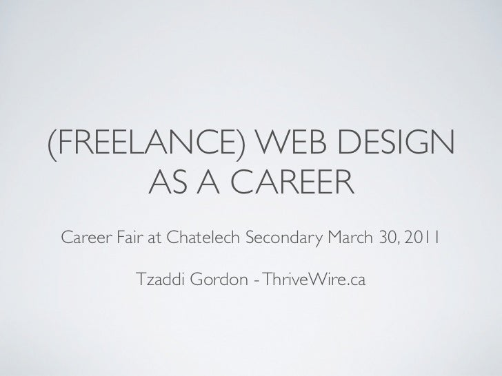 (FREELANCE) WEB DESIGN      AS A CAREERCareer Fair at Chatelech Secondary March 30, 2011         Tzaddi Gordon - ThriveWir...