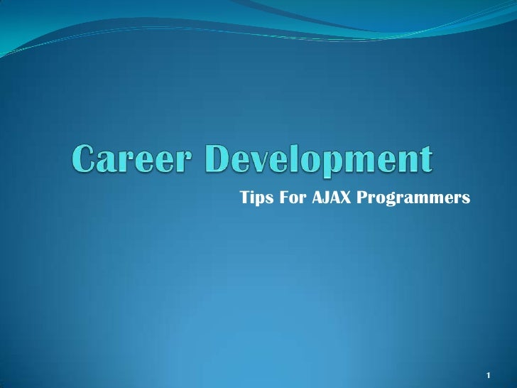 Career Development<br />Tips For AJAX Programmers<br />1<br />