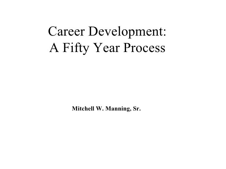 Career Development: A Fifty Year Process Mitchell W. Manning, Sr.