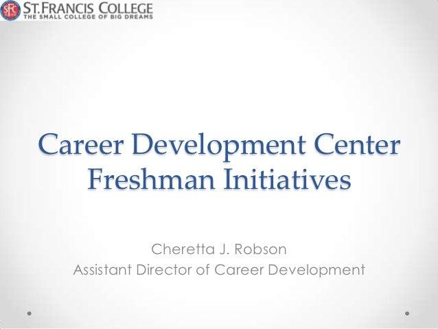 Career Development Center   Freshman Initiatives              Cheretta J. Robson  Assistant Director of Career Development