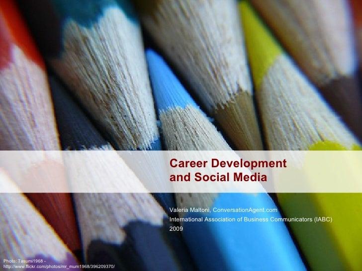 Career Development  and Social Media Valeria Maltoni, ConversationAgent.com International Association of Business Communic...