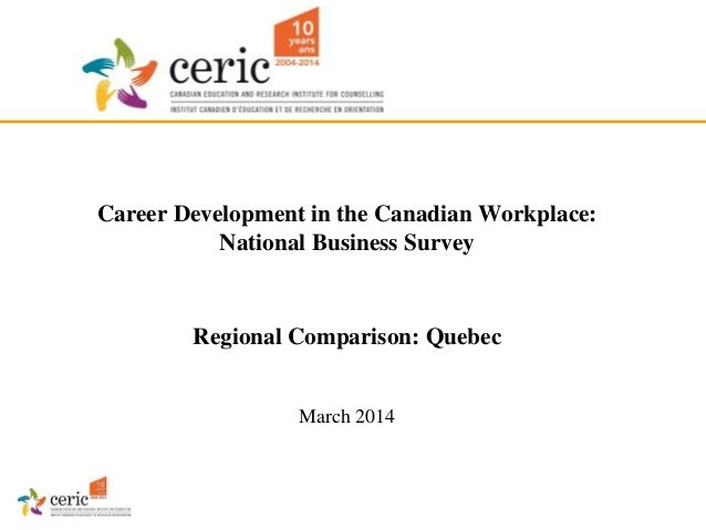 Career Development in the Canadian Workplace: National Business Survey Regional Comparison: Quebec March 2014
