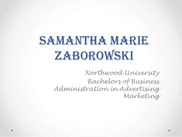 Samantha Marie  Zaborowski         Northwood University         Bachelors of Business Administration in Advertising       ...