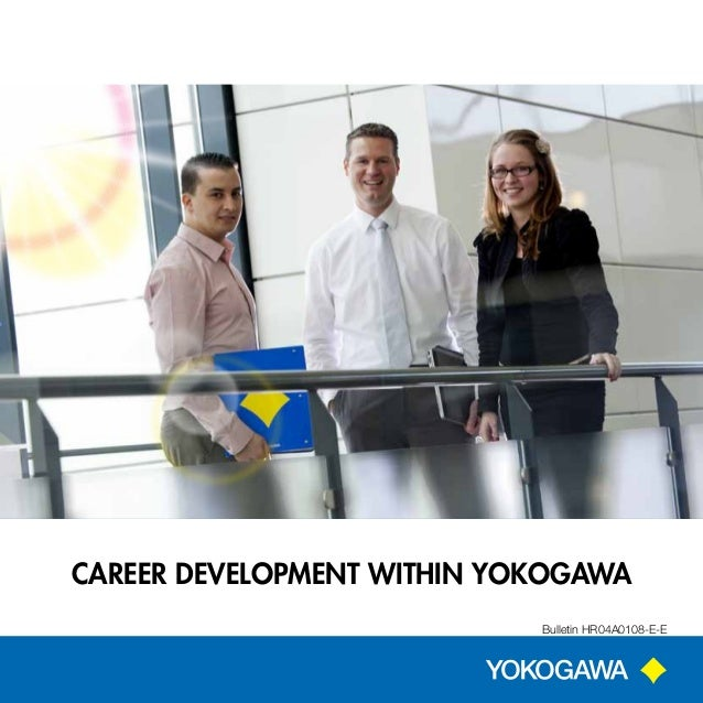 CAREER DEVELOPMENT WITHIN YOKOGAWA Bulletin HR04A0108-E-E