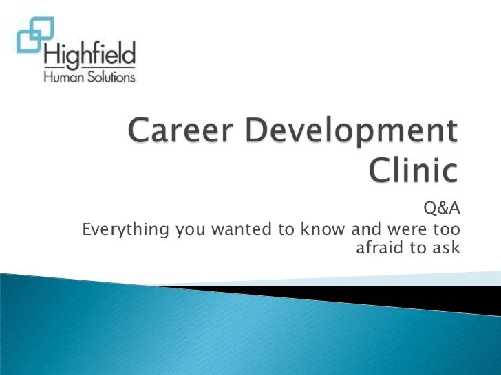 Career Development Clinic<br />Q&A <br />Everything you wanted to know and were too afraid to ask<br />