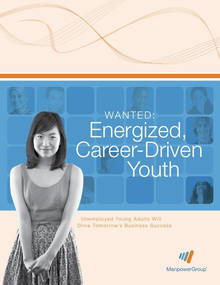 Wa n ted : Energized,Career-Driven     Youth  U n e m pl o yed Yo u n g A dul ts W i l lD r i v e To m o rro w's Bu s i n ...