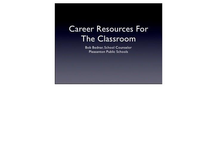Career Resources For   The Classroom    Bob Bednar, School Counselor      Pleasanton Public Schools