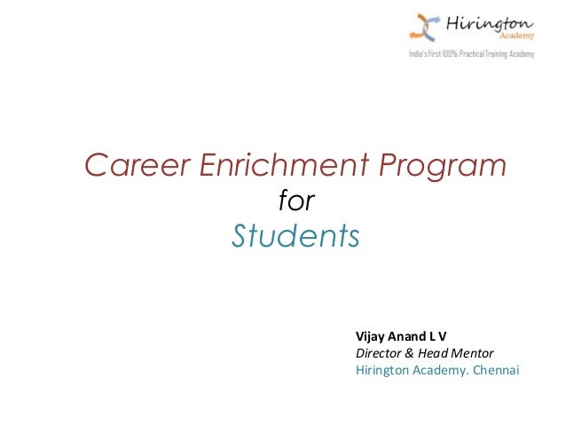 Career Enrichment Program           for        Students                 Vijay Anand L V                 Director & Head Me...