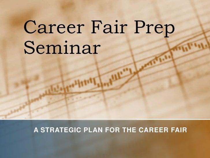 Career Fair Prep Seminar<br />A Strategic Plan for the Career Fair<br />
