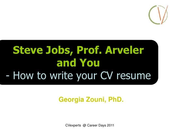Steve Jobs, Prof. Arveler<br />and You <br />- How to write your CV resume  <br />Georgia Zouni, PhD.<br />CVexperts  @ Ca...
