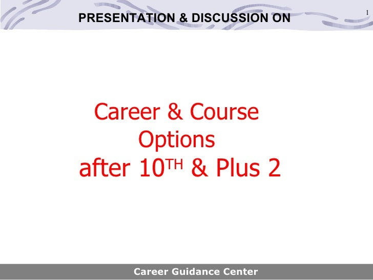 Career & Course  Options  after 10 TH  & Plus 2 Career Guidance Center PRESENTATION & DISCUSSION ON
