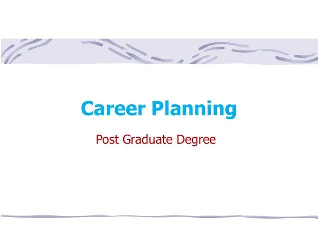 Career PlanningPost Graduate Degree
