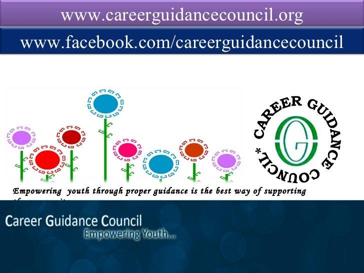 www.careerguidancecouncil.org www.facebook.com/careerguidancecouncilEmpowering youth through proper guidance is the best w...