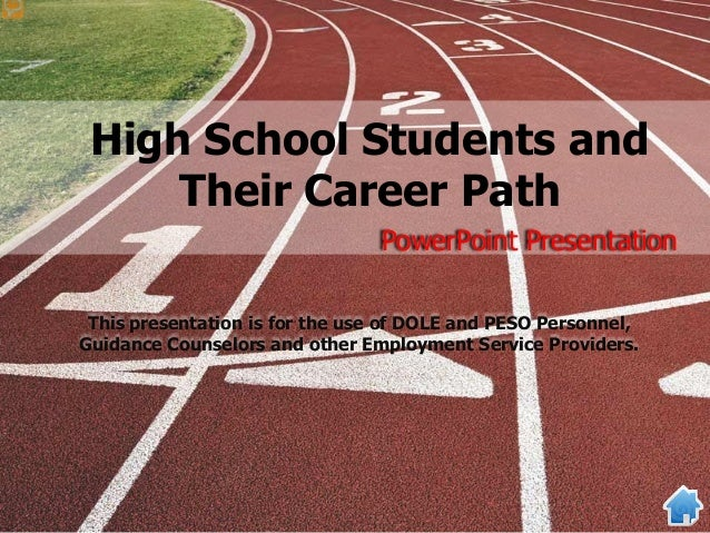 High School Students and Their Career Path PowerPoint Presentation This presentation is for the use of DOLE and PESO Perso...