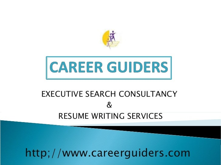 EXECUTIVE SEARCH CONSULTANCY  &  RESUME WRITING SERVICES http;//www.careerguiders.com