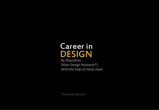 DESIGN Career in By Mayukhini (Klein Design Research*) With the help of many more *www.kleindr.com