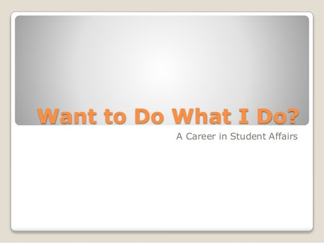 Want to Do What I Do? A Career in Student Affairs