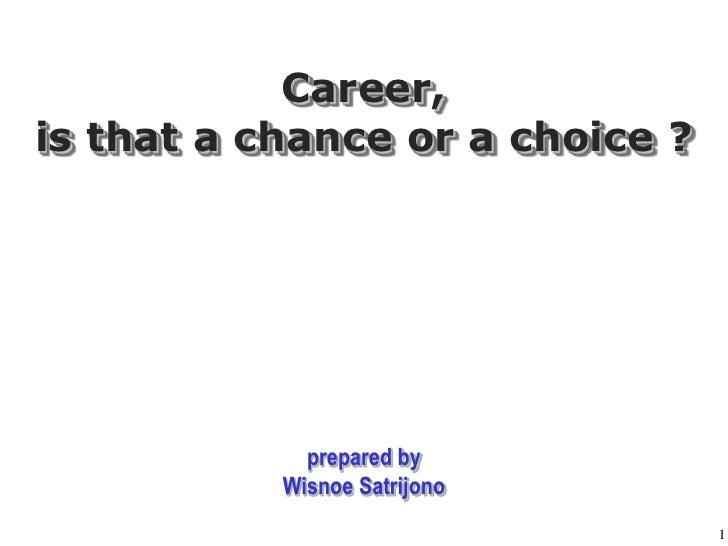 1<br />Career,is that a chance or a choice ?<br />prepared by<br />Wisnoe Satrijono<br />