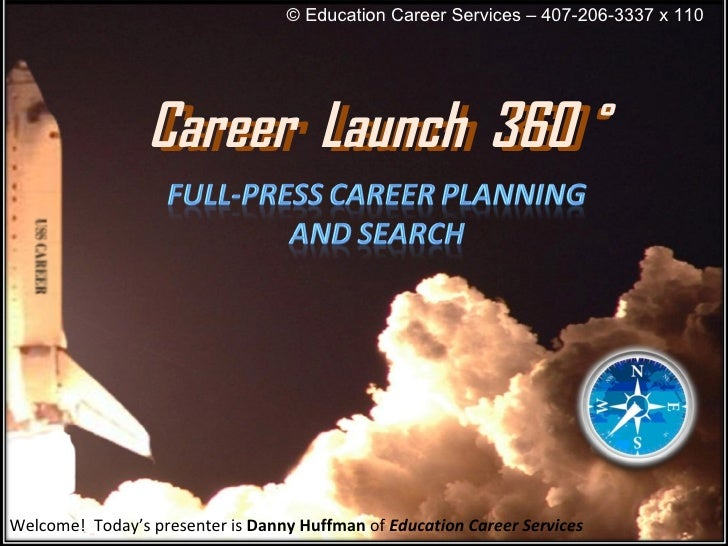 Welcome!  Today's presenter is  Danny Huffman  of  Education Career Services © Education Career Services – 407-206-3337 x ...