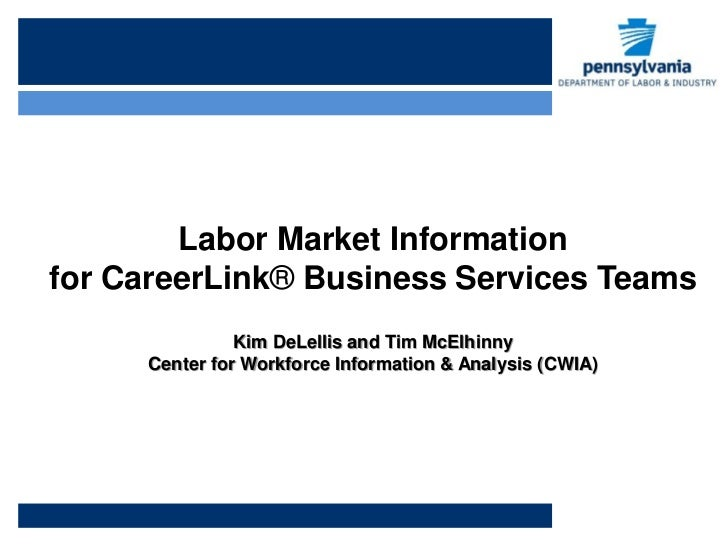 Labor Market Informationfor CareerLink® Business Services Teams               Kim DeLellis and Tim McElhinny     Center fo...