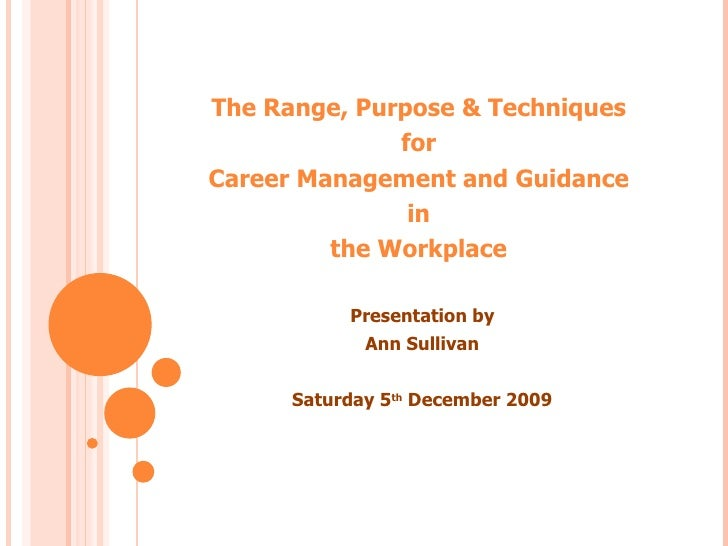 The Range, Purpose & Techniques              forCareer Management and Guidance               in         the Workplace     ...