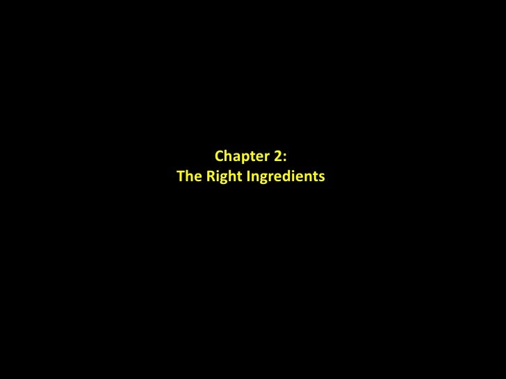 Chapter 2:<br />The Right Ingredients<br />