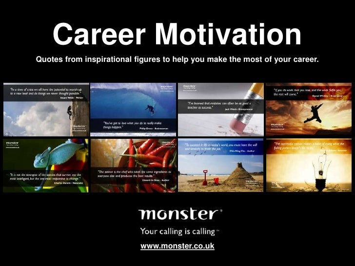 Career Motivation<br />Quotes from inspirational figures to help you make the most of your career.<br />www.monster.co.uk<...