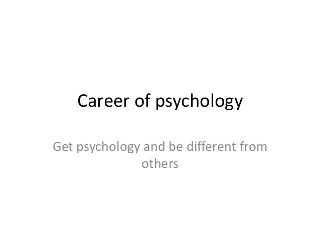 Career of psychologyGet psychology and be different from              others