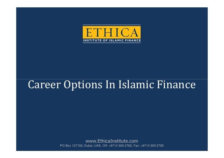 Career Options In Islamic Finance                      www.EthicaInstitute.com      PO Box 127150, Dubai, UAE, Off: +9714 ...