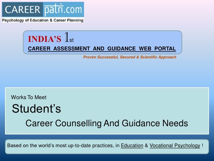 INDIA'S         1 st          CAREER ASSESSMENT AND GUIDANCE WEB PORTAL                                  Proven Successful...