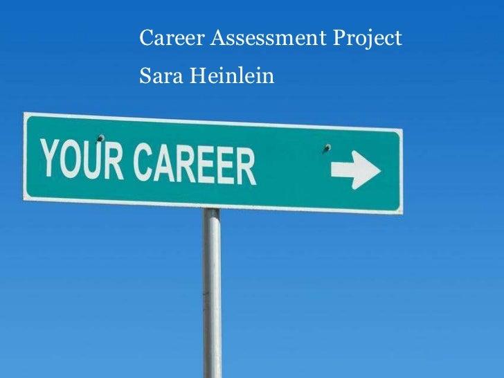 Career Assessment Project         Sara HeinleinCareer Assessment ProjectSara Heinlein