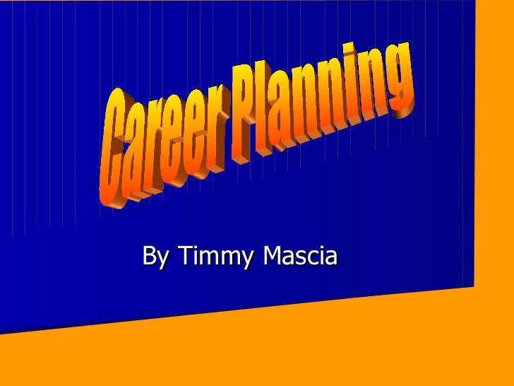 By Timmy Mascia Career Planning