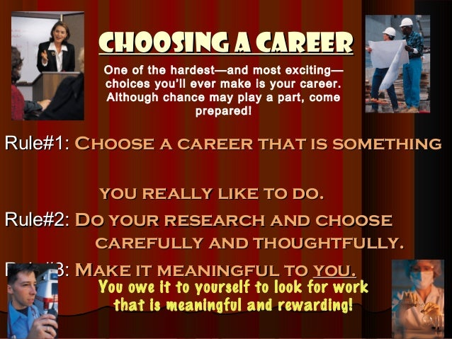 Choosing a Career         One of the hardest—and most exciting—         choices you'll ever make is your career.         A...