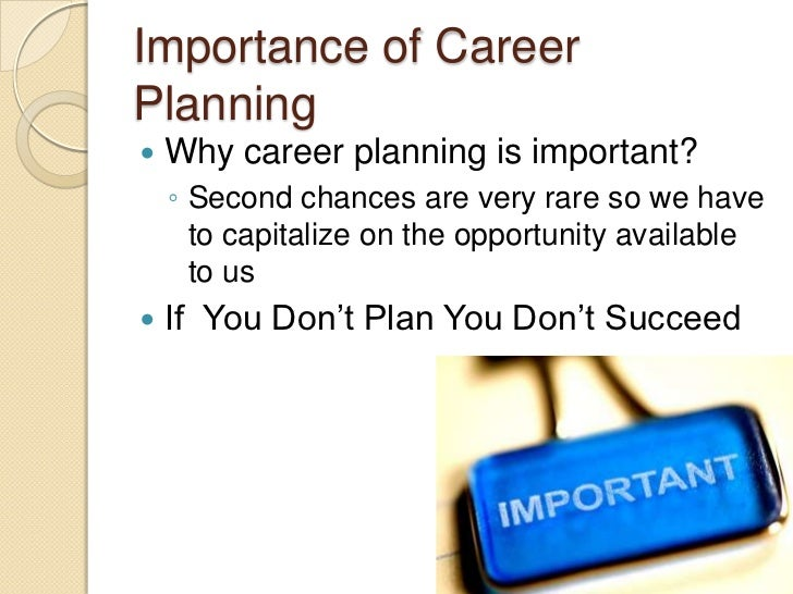 the importance of career planning in We found that students who begin career planning earlier are more likely to have   within the topic of career search, it is also important to discuss students'.