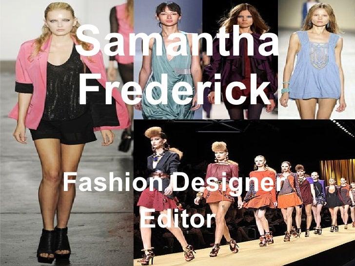 Samantha Frederick   Fashion Designer  Editor
