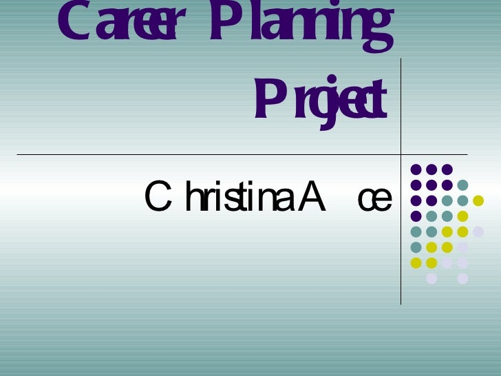 Career Planning Project Christina Ace