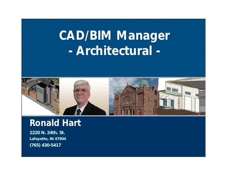 CAD/BIM Manager                 - Architectural -     Ronald Hart 2220 N. 24th. St. Lafayette, IN 47904 (765) 430-5417