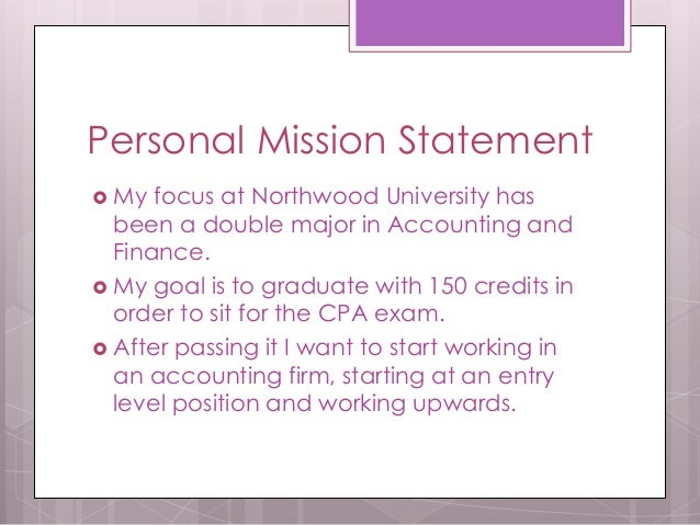 what is a personal career mission statement What is your personal mission statement what was your major in college how rapidly do people move to the next level in this career how do you want to improve.
