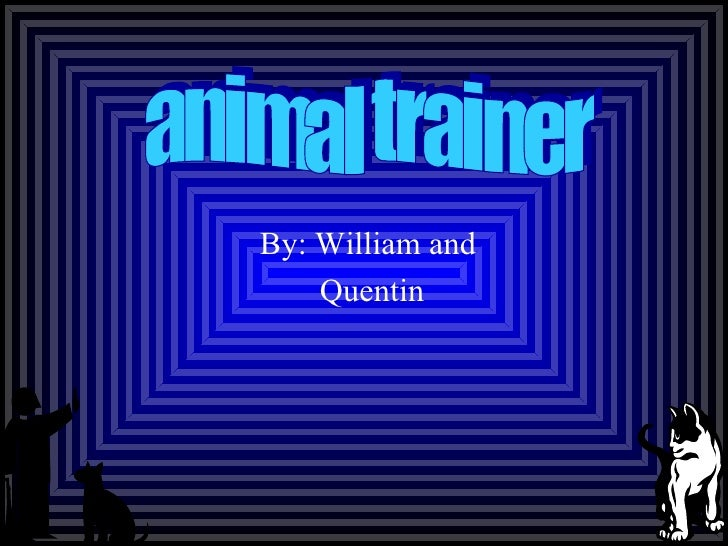 By: William and  Quentin  animal trainer