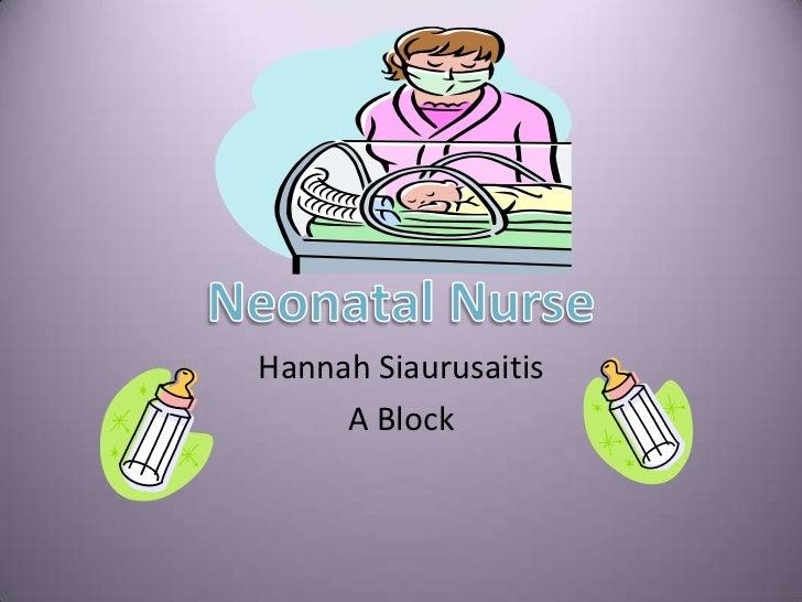 Hannah Siaurusaitis<br />A Block<br />Neonatal Nurse<br />
