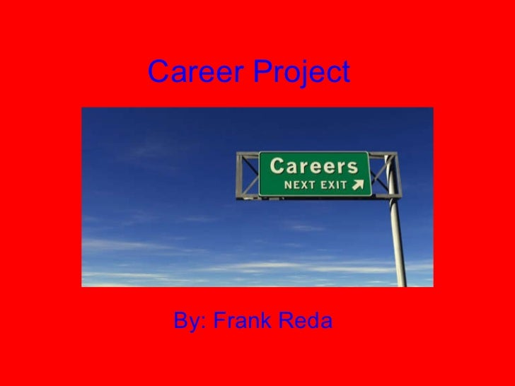 Career Project By: Frank Reda