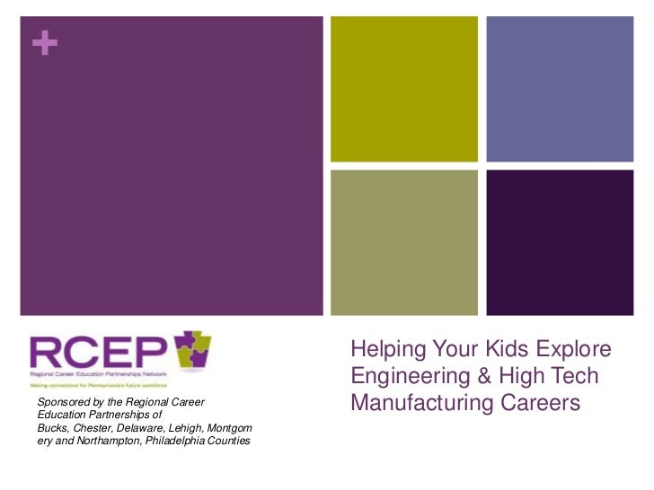 Helping Your Kids Explore Engineering & High Tech Manufacturing Careers<br />Sponsored by the Regional Career Education Pa...
