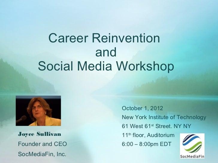 Career Reinvention               and      Social Media Workshop                    October 1, 2012                    New ...