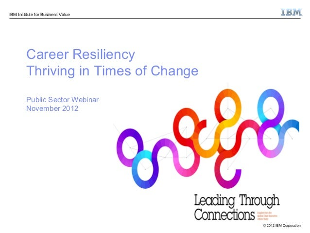 IBM Institute for Business Value         Career Resiliency         Thriving in Times of Change         Public Sector Webin...