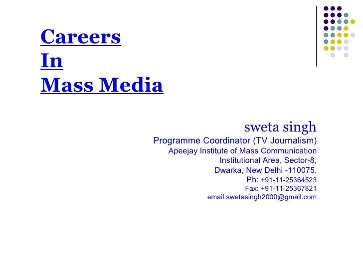 Careers In Mass Media sweta singh Programme Coordinator (TV Journalism) Apeejay Institute of Mass Communication Institutio...