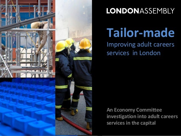 Tailor-madeImproving adult careersservices in LondonAn Economy Committeeinvestigation into adult careersservices in the ca...