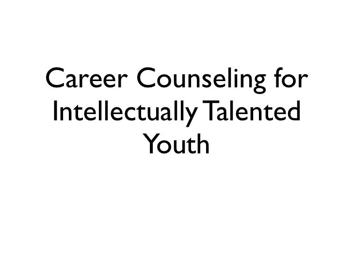 Career Counseling forIntellectually Talented         Youth