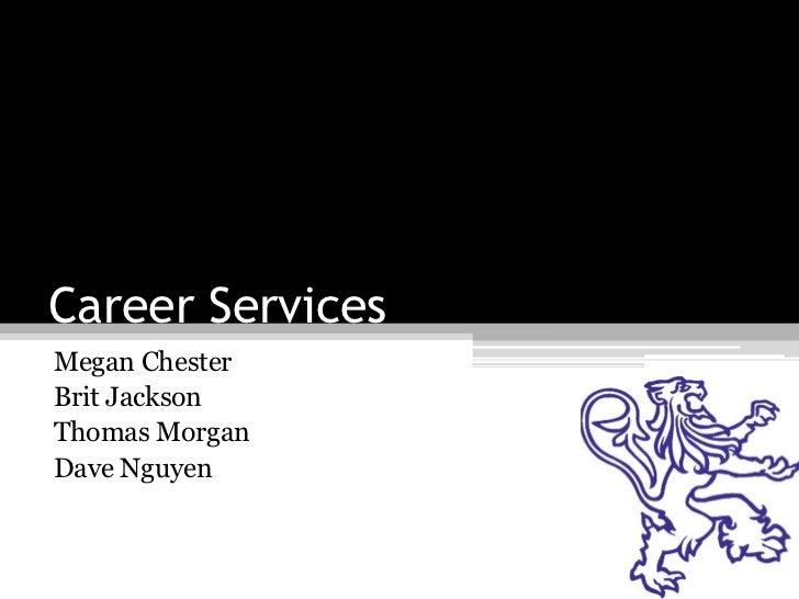 Career ServicesMegan ChesterBrit JacksonThomas MorganDave Nguyen
