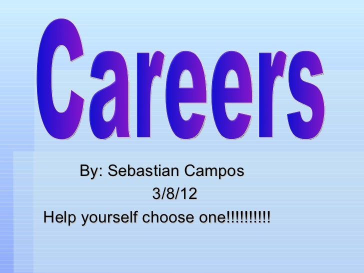 By: Sebastian Campos               3/8/12Help yourself choose one!!!!!!!!!!