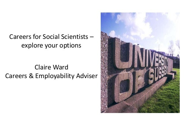 Careers for Social Scientists – explore your options Claire Ward Careers & Employability Adviser